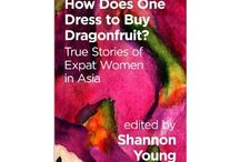 How Does One Dress to Buy Dragonfruit? / True Stories of Expat Women in Asia Edited by Shannon Young  http://www.amazon.com/How-Does-One-Dress-Dragonfruit-ebook/dp/B00K21ZXF4