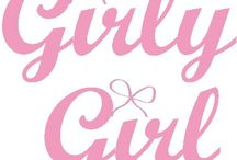 Girly Girl / by Pink Perfection