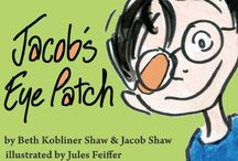 Jacob's Eye Patch / Funny, spirited children's book about being different. By Beth Kobliner Shaw & 9-year-old son Jacob Shaw. Illustrated by Jules Feiffer. On sale 9/24!