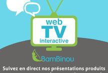 la Web TV Interactive de BamBinou / Chaque jeudi à 15 h 30 vous pouvez assister à une présentation produit !  RDV sur www.bambinou.com