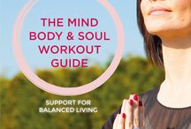 The Mind, Body & Soul Workout Guide / A Support Guide for Balanced Living