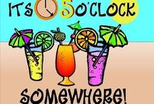 It's 5 0' Clock Somewhere!! / by Gerri Lewis-Mooney