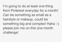 Pinterest Challenge!   / I'm going to do at least one thing from Pinterest everyday for a month! Can be something as small as a hairstyle or makeup, could be something big and complex! Haha :-) please join me on this one month challenge!