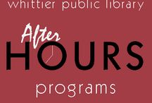 After Hours at the Library / A wide-ranging series of programs sponsored by the Whittier Public Library Foundation.