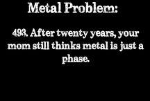 metal problems:(