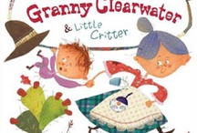 THE ADVENTURES OF GRANNY CLEARWATER AND LITTLE CRITTER / THE ADVENTURES OF GRANNY CLEARWATER AND LITTLE CRITTER by Kimberly Willis Holt, illustrated by Laura Huliska-Beith