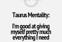 Taurus - this is me to a T!