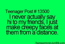 teenager posts / Cuzz they are just scary true