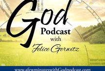 A Few Minutes with God with Felice Gerwitz / A time to reflect on the most important time you can spend – time with God. Lots of topics such as family prayer, journaling and more.