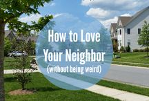 """Loving Your Neighbor w/o Being Weird / Inspired by the book """"How to Love Your Neighbor without Being Weird"""" by Amy Lively - a collection of blog posts and ideas on loving your neighbors well. / by Kristen Hamilton"""