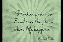 Be Present / The practice of the power of living in the present moment.