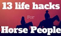 Life Hacks for the Horse Lover / Life hacks, tips & tricks for horse lovers