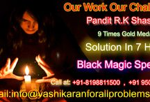 Black Magic Specialist / Pandit R.K Shastri is the Black Magic Specialist in India Love Family problem Solution  With Vashikaran and Black Magic.