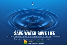 SAVE WATER SAVE LIFE / Conserve water, conserve life. You never know the worth of water until the well runs dry. Save water, and it will save you. Don't let life slip down the drain.