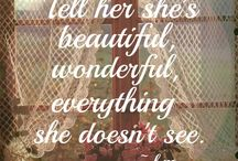 """Tell her shes beautiful, wonderful, everything she doesn't see"""