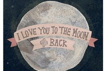 love you to the moon and back / by Karen Skinner