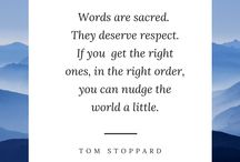 I ❤ Beautiful Words / Words are sacred.  They deserve respect.  If you get the right ones, in the right order, you can nudge the world a little. - Tom Stoppard