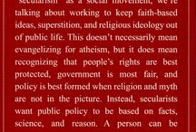 Secular quotes / Quotes on secularism, atheism, agnosticism and the separation of church and state. Secularism is the idea that state and church ought to be separated. It does not entail that citizens of a secular state aren't allowed to believe in god(s) or practice their religion. On the contrary.