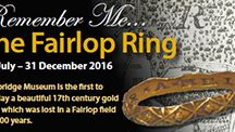 Remember Me - The Fairlop Ring July 2016 / The Fairlop Ring Redbridge Museum display   12 July - 31 December 2016  Redbridge Museum is the first to display a beautiful 17th century gold ring, which was lost in a Fairlop field for 400 years. This small display explores how the ring was discovered and sheds new light on what life was like for Redbridge residents in the 1600s.