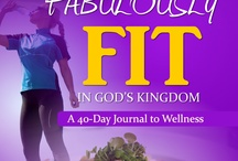 Being Fabulously Fit4 God / spiritually and physically journey to wellness by eating and exercising and living God's word to a healthier lifestyle