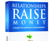Grab the book! / If you're like most people, you've probably wondered what working with sponsors would be like, but you might have been hindered by these limiting beliefs:  No one will ever sponsor me. I'm just 1 person. I have nothing to give a sponsor. What if I'm rejected? I don't know where to find a sponsor!  Relationships Raise Money gives you the confidence you need to approach any sponsor. Guaranteed.