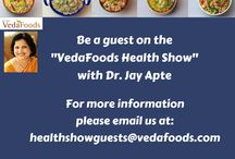 Videos-VedaFoods Health Show with Dr. Jay / VedaFoods Health Show with Dr. Jay - Videos. Dr. Jay talks about ways to improve all aspects of your health, & gives you tips, tools and resources on: Eating healthy, all natural, whole grain foods. Pre-diabetes, insulin resistance, diabetic prevention & maintenance. Using eastern modalities & practices like Ayurveda.  Please consult our own doctor before starting and health programs, food programs or exercise programs.
