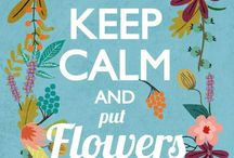 Keep Calm And Put Flower's In Our Life.