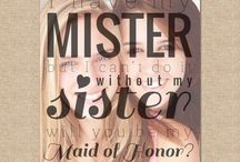 I have a mister.. But I still need my sisters  / Bridesmaids