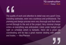 TQ Renovation Testimonials / We are so proud of the renovation and new build work that we do for our customers. Please take a moment and read what they have to say about their experience working with TQ Construction.