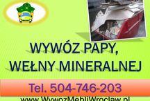 Wywóz wełny mineralnej, papy, waty szklanej, gruzu, Wrocław / Wywóz wełny mineralnej z remontu, demontaż waty szklanej. tel 504-746-203. Wywóz odpadów, remontujesz poddasze strych, oferujemy wywóz odpadów z budowy, remontu strychu i poddasza. Usuwanie gruzu i zniesienie i załadunek odpadów do kontenera. Posprzątanie i przygotowanie przed remontem pomieszczeń. Wywózka papy, wynajem kontenera na odpady. Wrocław i okolice. Cennik usługi go uzgodnienia. Wrocław i okolice, tel 504-746-203. Kontenery Wrocław.  http://wywozmebliwroclaw.pl/wywoz-welny-papy-gruzu/