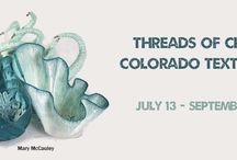 Threads of Change / Threads of Change: Colorado Textiles Now July 13 – September 1, 2013  EXHIBITION HOURS: Tuesday-Saturday, 10:00 am–5:00 pm Sunday 12 pm-5 pm Closed on Mondays  Featuring a selection of Colorado's most outstanding textile artists, Threads of Change shines a spotlight on art created in this versatile medium, from across our state. The exhibition celebrates fiber art's rich traditions, as well as new expressions where concepts of art and craft intersect.