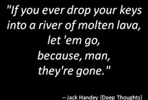 Deep thoughts by Jack Handy - only by him!