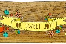 Oh, Sweet Joy! / by Kim Davis