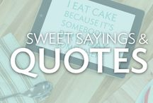 Sweet Sayings and Quotes / Quotes and sayings about our favorite treats: cakes, cupcakes, donuts, cookies and anything else that satisfies our sweet tooth.