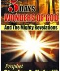 5 Days Wonders / 5 DAYS WONDERS OF GOD And The Mighty Revelations  This book is a must read for those who want to discover the amazing power of God for the full benefits of their earthly existence. Prophet Stanley Kuforiji was lost in the forest of the beasts and evil spirits for five days when he was just 9 months old. The mighty power of God was upon him, and as he grew up into adulthood, he saw a very clear vision concerning his God-given destiny which he pursued vigorously...