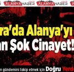 Ankara'da Alanya'yı Sarsan Şok Cinayet