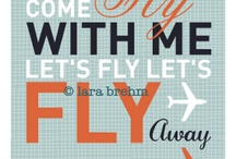 Fly With Me / by Cassie Ulrich