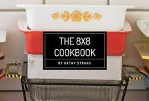 The 8x8 Cookbook, by Kathy Strahs / Check out preview recipes from The 8x8 Cookbook: Weeknight Family Dinners, Desserts and More--In One Perfect 8x8 Inch Dish, by Kathy Strahs -- get the book on KICKSTARTER until 10/29 (www.8x8cookbook.com/kickstarter)
