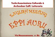 ENGLISH MEETING: EPPI AUR! / Tecla Associazione Culturale & Archeobar Caffè Letterario invite you to our next meeting to practice English or help others do so.  Foreign language learners help each other in building confidence in using another language.  Participants come to practice a foreign language and make friends in a warm and friendly environment.  If you want to spend a nice evening chatting, drinking something, meeting new people, join us!  Please don't forget to spread the word.  This is a FREE event