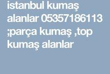İSTANBUL KUMAŞ ALANLAR 05357186113