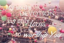 Words of God / My soul's devotion... My only focus... To worship You!