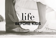 LIFE BEFORE KIDS / In celebration of everything life before kids
