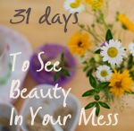 31 Days to See Beauty in Your Mess / The long days: they're filled with messes sometimes so overwhelming we feel like we can't conquer them.  Is there beauty in that mess? Come and explore with me the beauty in the mundane. / by Quiet Graces Photography