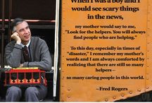 """Look For The Helpers / """"When I was a boy and I would see scary things in the news, my mother would say to me, """"Look for the helpers. You will always find people who are helping."""" -- Fred Rogers"""
