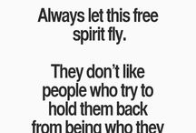 FREE SPIRIT: Free Your Soul. Free Your Mind. Free Yourself ..... / A free spirit is just an old soul with all its karma paid ... needing to prove nothing.....