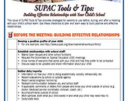 SUPAC Tools & Tips / SUPAC Tools & Tips are designed to provide parents and caregivers with advice on special education topics and promote parent involvement. If you have a topic you would like to see covered in our newsletter or would like to receive an electronic or hard copy please contact us by email supac@syr.edu or phone 315-443-4336 or toll free at 877-824-9555.