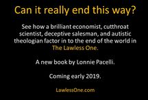 The Lawless One - A work in progress by author Lonnie Pacelli / See how a brilliant economist, cutthroat scientist, deceptive salesman, and autistic theologian factor in to the end of the world in The Lawless One www.lawlessone.com