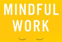 Mindfulness in the Workplace / Mindfulness promotes wellness, healthy relationships, positive communication, and stress reduction. / by Sarah Rudell Beach