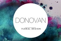 DONOVAN floral design  / My floristry business! Floral creations and event styling for all imaginations!