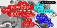 LA FABRIQUE DES IDÉES / Exposition des 30 ans de l'ENSCI